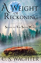 A Weight of Reckoning: Sequel to The Seven Words