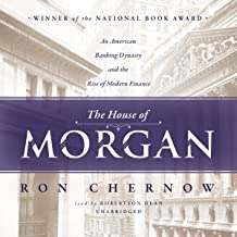 The House of Morgan: An American Banking Dynasty and the Rise of Modern Finance PDF