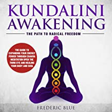 Kundalini Awakening: The Path to Radical Freedom: The Guide to Expanding Your Energy Power Through Chakra Meditation Open ...