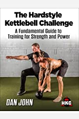 The Hardstyle Kettlebell Challenge: A Fundamental Guide To Training For Strength And Power (English Edition) Format Kindle