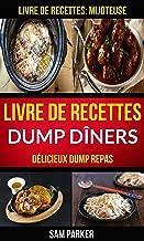 Livre de recettes Dump Dîners : Délicieux Dump repas (Livre de recettes: Mijoteuse) (French Edition)