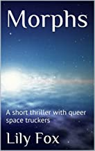 Morphs: A short thriller with queer space truckers (English Edition)