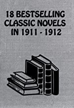 18 BESTSELLING CLASSIC NOVELS IN 1911-1912: The Broad Highway, The Prodigal Judge, The Winning Of Barbara Worth, Queed,  The Harvester, The Iron Woman, And Many More… (American Bestselling Novels)