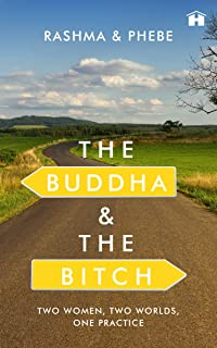 The Buddha and the Bitch: Two Women, Two Worlds, One Practice