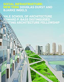 Social Infrastructure: New York: Douglas Durst and Bjarke Ingels (Edward P. Bass Distinguished Visiting Architecture Fellowship)