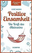 Positive Einsamkeit: Die Kraft des Alleinseins (Achtsam leben) (German Edition)