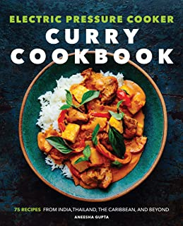 Electric Pressure Cooker Curry Cookbook: 75 Recipes from India, Thailand, the Caribbean, and Beyond