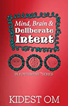 Mind, Brain, and Deliberate Intent (IN-Powerment™ Series)