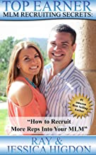 Top Earner Recruiting Secrets - How to Recruit More Reps Into Your MLM: Network Marketing Recruiting Mastery (Top Earner S...