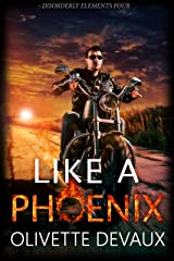 Like a Phoenix (Disorderly Elements Book 4) Kindle Edition
