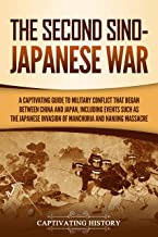 The Second Sino-Japanese War: A Captivating Guide to Military Conflict That Began between China and Japan, Including Events Such as the Japanese Invasion ... and the Nanjing Massacre (English Edition)