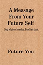 A Message From Your Future Self: Stop What You Are Doing And Read This Book! (English Edition)