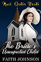 Mail Order Bride: The Bride's Unexpected Child: Clean and Wholesome Western Historical Romance