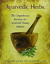 Ayurvedic Herbs: The Comprehensive Resource for Ayurvedic Healing Solutions