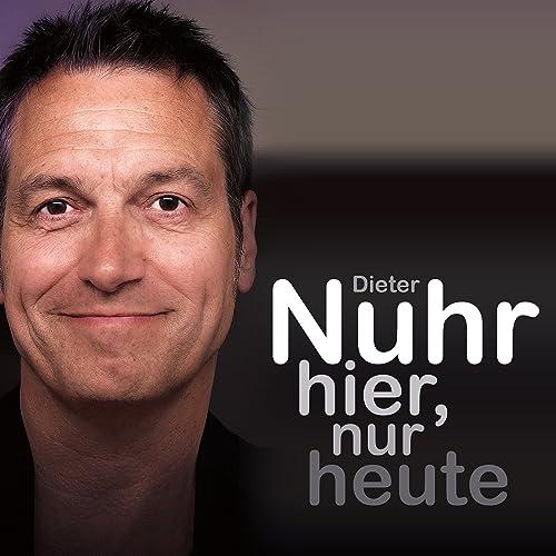 Nuhr Hier Nur Heute Ungekurzt Von Dieter Nuhr Bei Amazon Music Amazon De