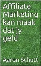 Affiliate Marketing kan maak dat jy geld (Afrikaans Edition)