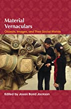 Material Vernaculars: Objects, Images, and Their Social Worlds