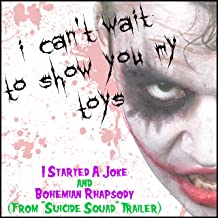 I Can't Wait to Show You My Toys (I Started a Joke & Bohemian Rhapsody from