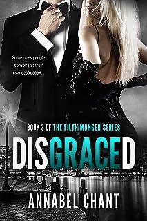 Disgraced: A British Billionaire Erotic Romance Romantic Suspense Serial (The Filth Monger Series Book 3)