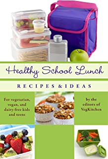 Healthy School Lunch: Recipes and Ideas for Vegans, Vegetarians, and Dairy-Free Kids and Teens (Best of VegKitchen Book 2)