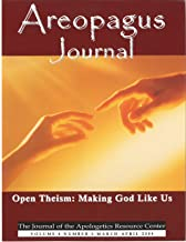 Open Theism: Making God Like Us. The Areopagus Journal of the Apologetics Resource Center. Volume 4, Number 1.