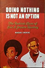 Doing nothing is not an option : The Radical Lives of Eric & Jessica Huntley