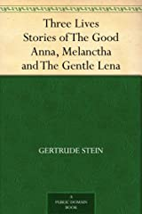 Three Lives Stories of The Good Anna, Melanctha and The Gentle Lena Kindle Edition