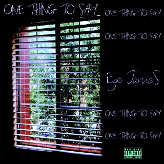 One Thing to Say [Explicit]