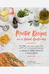 Master Recipes from the Herbal Apothecary: 375 Tinctures, Salves, Teas, Capsules, Oils, and Washes for Whole-Body Health and Wellness Kindle Edition