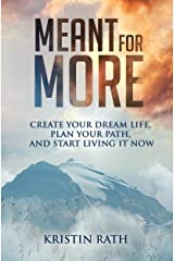 Meant for More: Create Your Dream Life, Plan Your Path, and Start Living It Now Kindle Edition