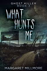 What Hunts Me (Ghost Killer Book 3) Kindle Edition