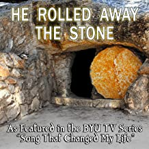 He Rolled Away the Stone (As Featured in the BYU TV Series