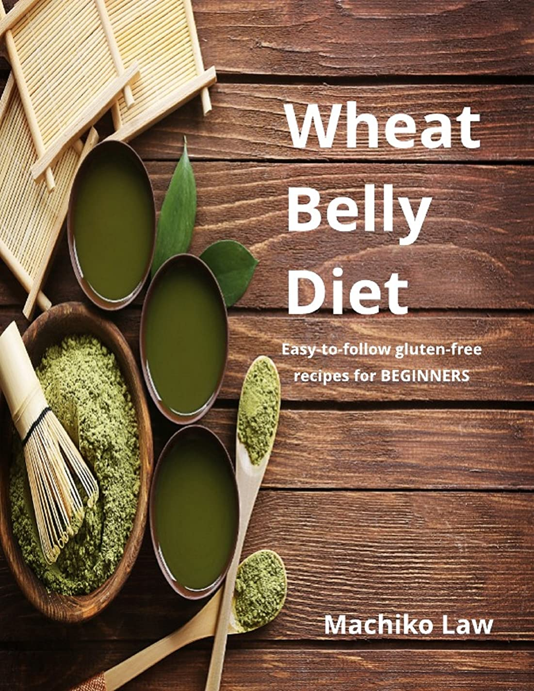 Wheat Belly Diet: Easy-to-follow Gluten-free Recipes for Beginners (English Edition)
