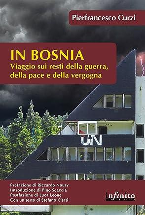 In Bosnia: Viaggio sui resti della guerra, della pace e della vergogna (Orienti)