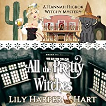 All the Pretty Witches: A Hannah Hickok Witchy Mystery, Book 6