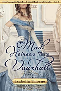 The Mad Heiress Visits Vauxhall – Miss Georgette Quinby: A Short Read Serial Novella 3