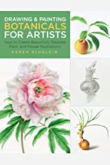 Drawing and Painting Botanicals for Artists: How to Create Beautifully Detailed Plant and Flower Illustrations Kindle Edition