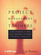 Project Management for Trainers: Stop Winging it and Get Control of Your Training Projects