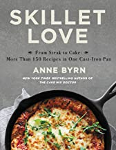 Skillet Love: From Steak to Cake: More Than 150 Recipes in One Cast-Iron Pan (English Edition)