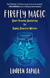 Firefly Magic: Heart Powered Marketing for Highly Sensitive Writers