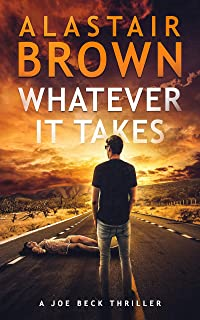 Whatever It Takes: A Joe Beck Thriller