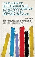 Coleccíon de historiadores de Chile y documentos relativos a la historia nacional Volume 8-9 (Spanish Edition)