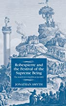 Robespierre and the Festival of the Supreme Being: The search for a republican morality (Studies in Modern French and Francophone History)