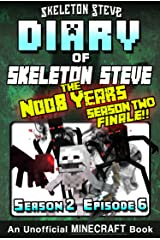Diary of Minecraft Skeleton Steve the Noob Years - Season 2 Episode 6 (Book 12 - SEASON TWO FINALE) : Unofficial Minecraft Books for Kids, Teens, & Nerds ... Collection - Skeleton Steve the Noob Years) Kindle Edition