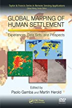 Global Mapping of Human Settlement: Experiences, Datasets, and Prospects (Remote Sensing Applications Series Book 4)