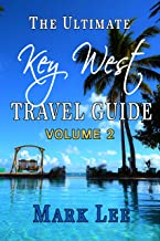 The Ultimate Travel Guide to Key West (The Ultimate Travel Guide Series Book 2)