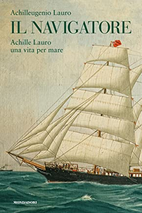 Il navigatore: Achille Lauro una vita per amare