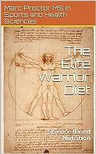 The Elite Warrior Diet: Science Based Nutrition