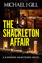 The Shackleton Affair - Book Viral Award Shortlisted 2015 (A Raymond Armstrong Novel 2)