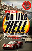 Go Like Hell: Ford, Ferrari and their Battle for Speed and